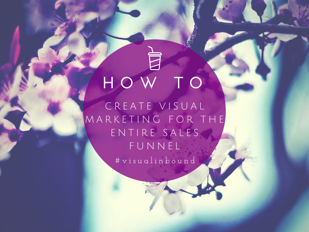 How to Create Visual Marketing for the Entire Sales Funnel