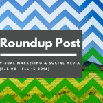 Visual Marketing and Social Media Roundup (Feb 08 – Feb 15 2016)