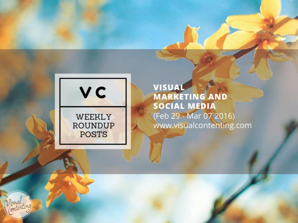 Visual Marketing and Social Media Roundup (Feb 29 – Mar 07 2016)
