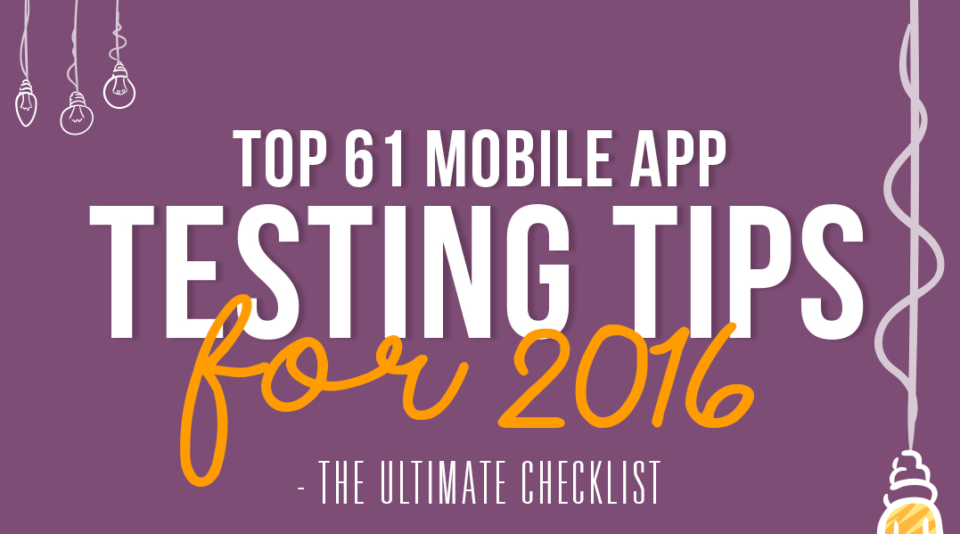 Top 61 Mobile App Testing Tips for 2016 – The Ultimate Checklist [Infographic]
