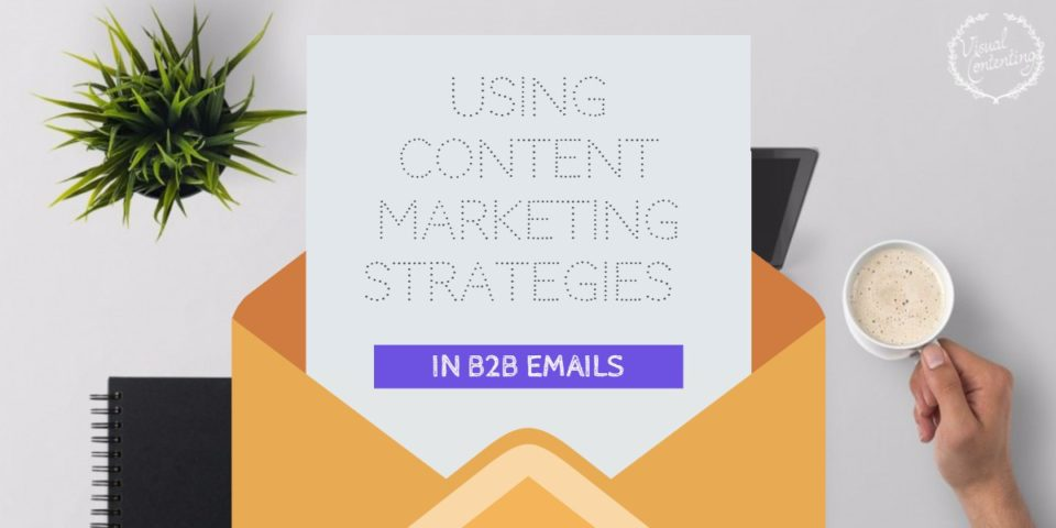 Using Content Marketing Strategies in B2B Emails [Infographic]