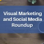 Visual Marketing and Social Media Roundup (July 04 – July 11 2016)