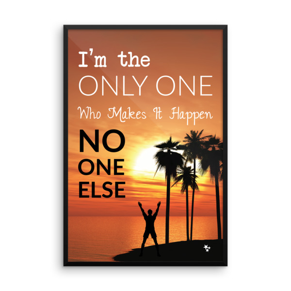 I Am the Only One Who Makes It Happen. No One Else