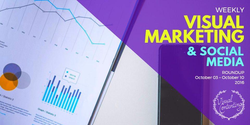 Visual Marketing and Social Media Roundup (October 03 – October 10 2016)
