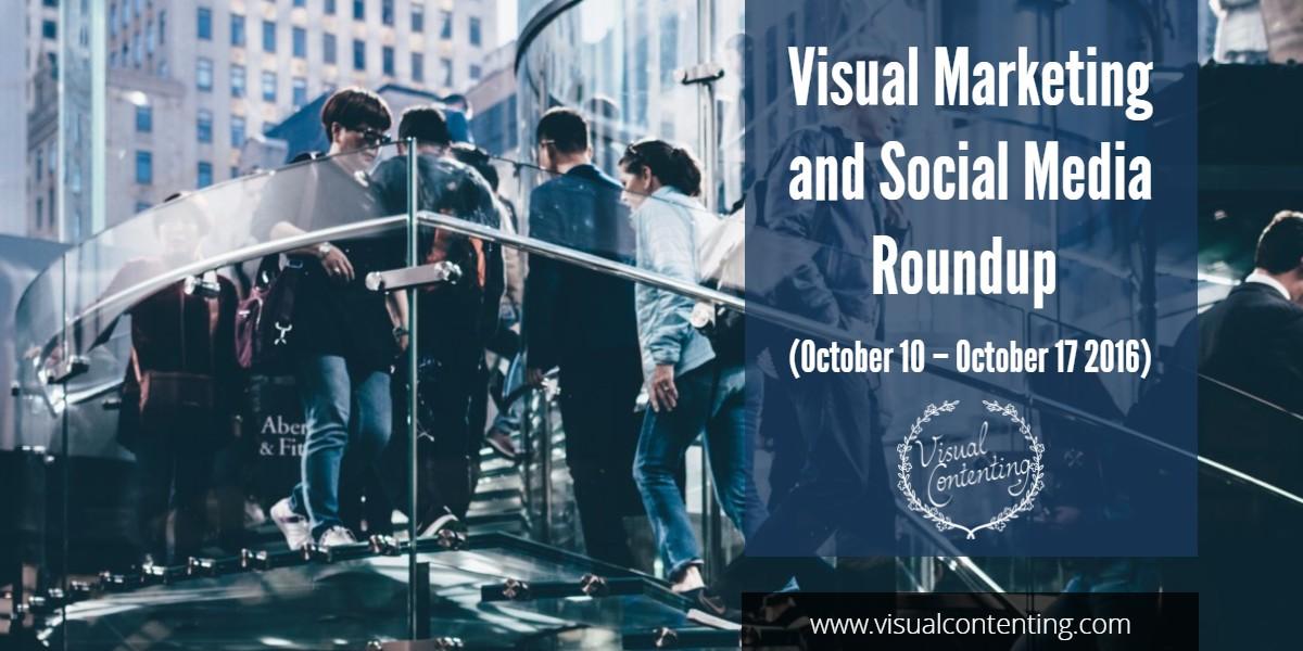 visual-marketing-and-social-media-roundup-october-10-october-17-2016