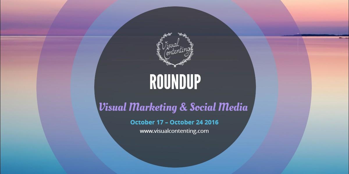 visual-marketing-and-social-media-roundup-october-17-october-24-2016