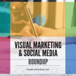 Visual Marketing and Social Media Roundup (October 31 – November 07 2016)
