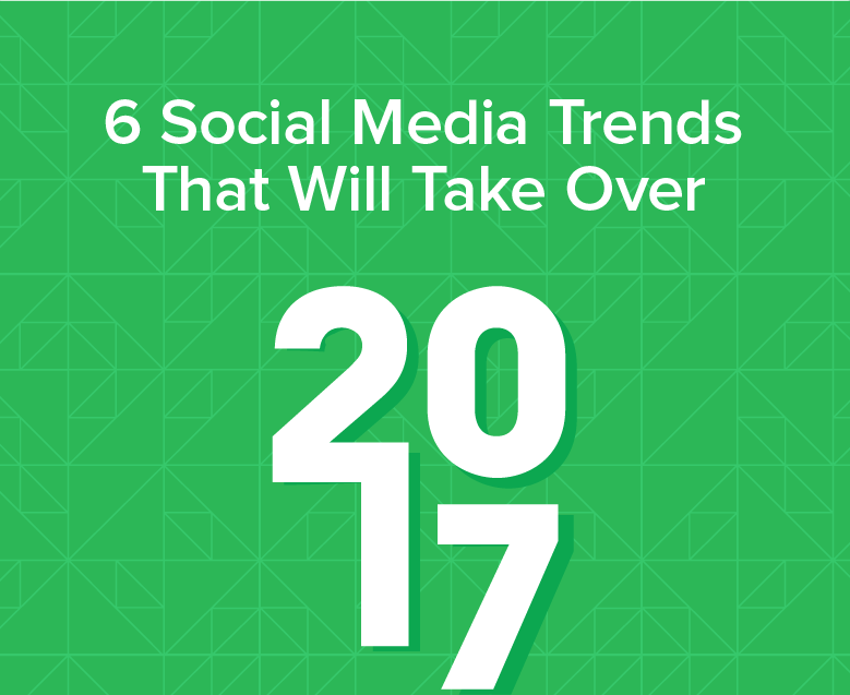 6 Social Media Trends that Will Take over 2017 [Infographic]