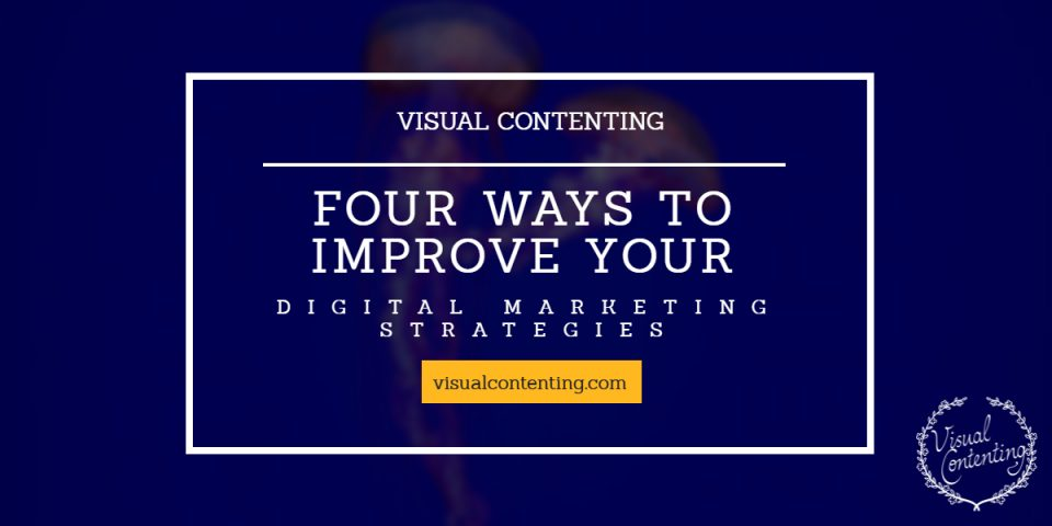 Four Ways to Improve Your Digital Marketing Strategies