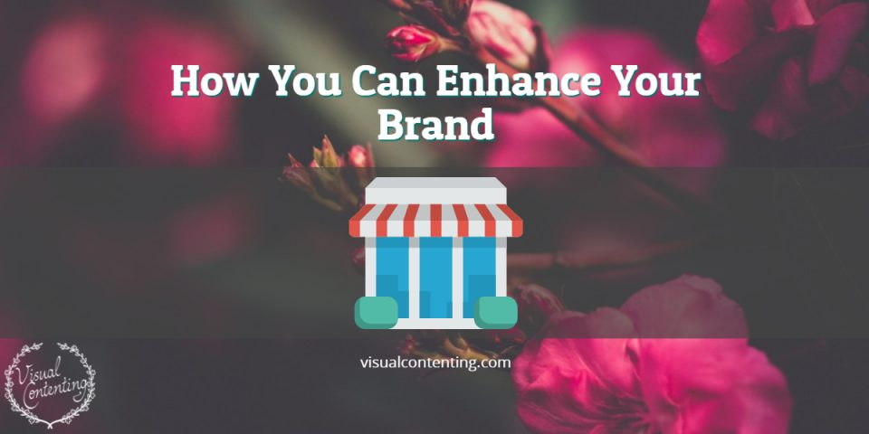 How You Can Enhance Your Brand