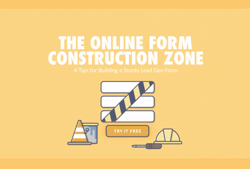 The Online Form Construction Zone – 6 Tips for Building a Sturdy Lead Gen Form [Infographic]