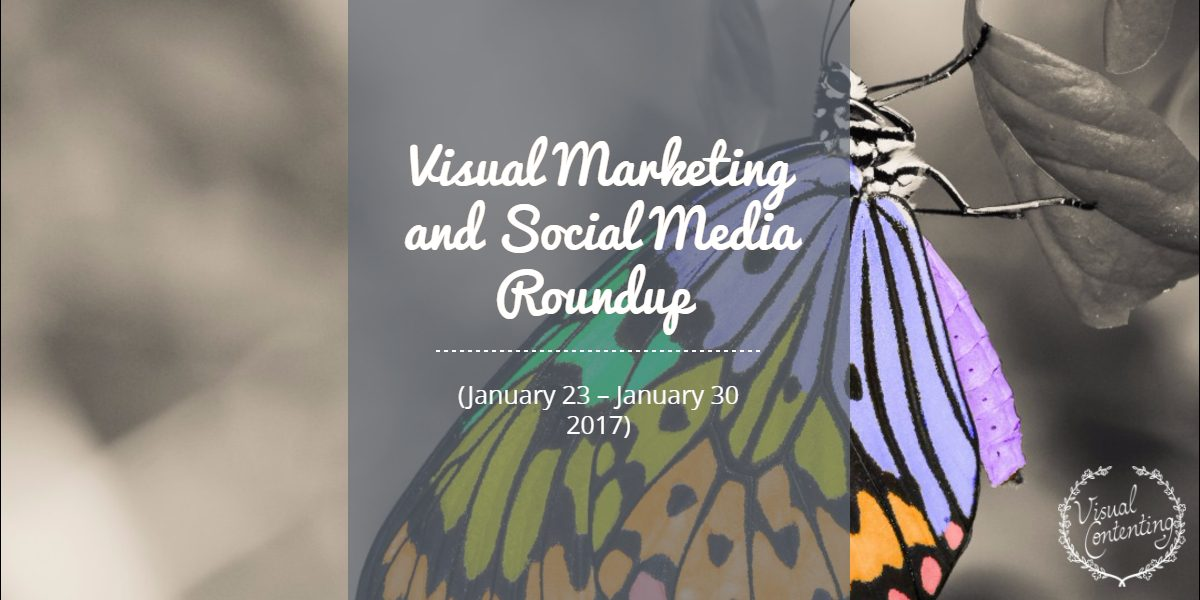 Visual Marketing and Social Media Roundup (January 23 – January 30 2017)