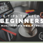 6 Tips to Help Beginners Manage Their Own Website