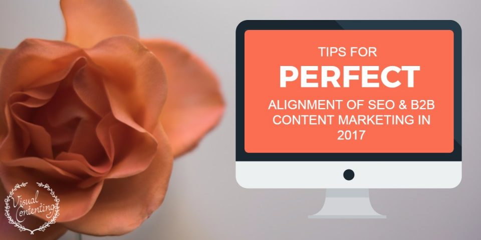 Tips for Perfect Alignment of SEO and B2B Content Marketing in 2017