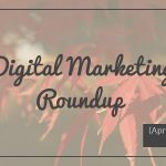 Weekly Digital Marketing Roundup (April 10 – April 17 2017)