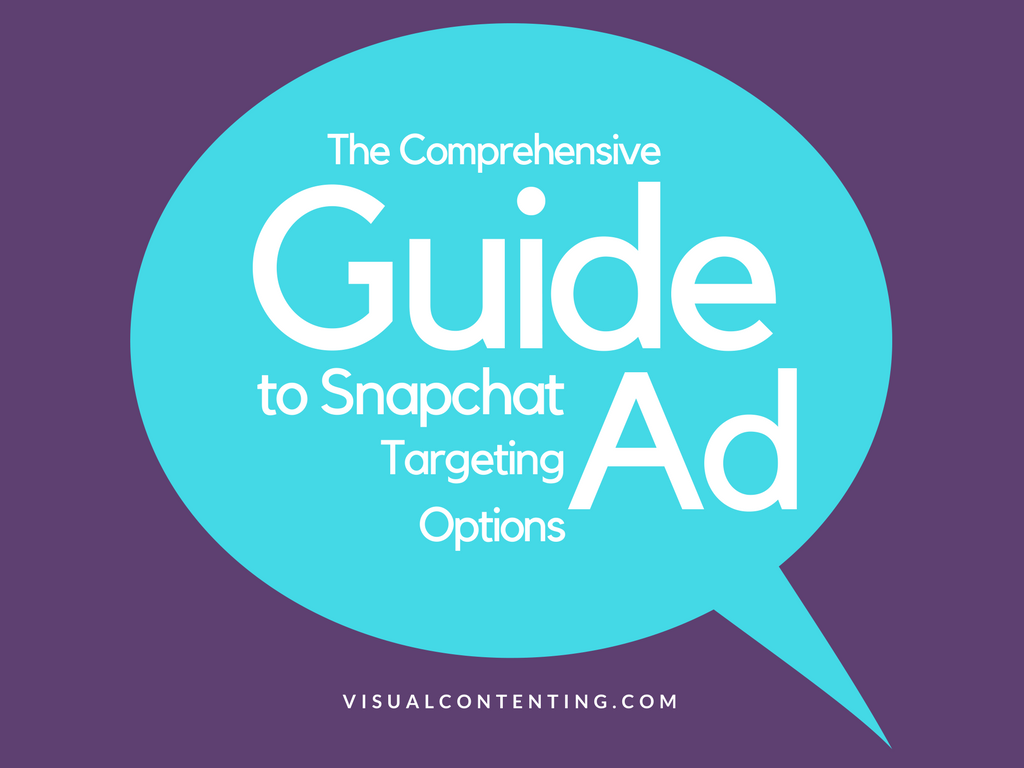 the comprehensive guide to snapchat ad targeting options